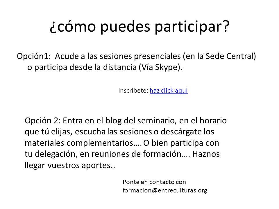 ¿cómo puedes participar? Opción1: Acude a las sesiones presenciales (en la Sede Central) o participa desde la distancia (Vía Skype). Inscríbete: haz c