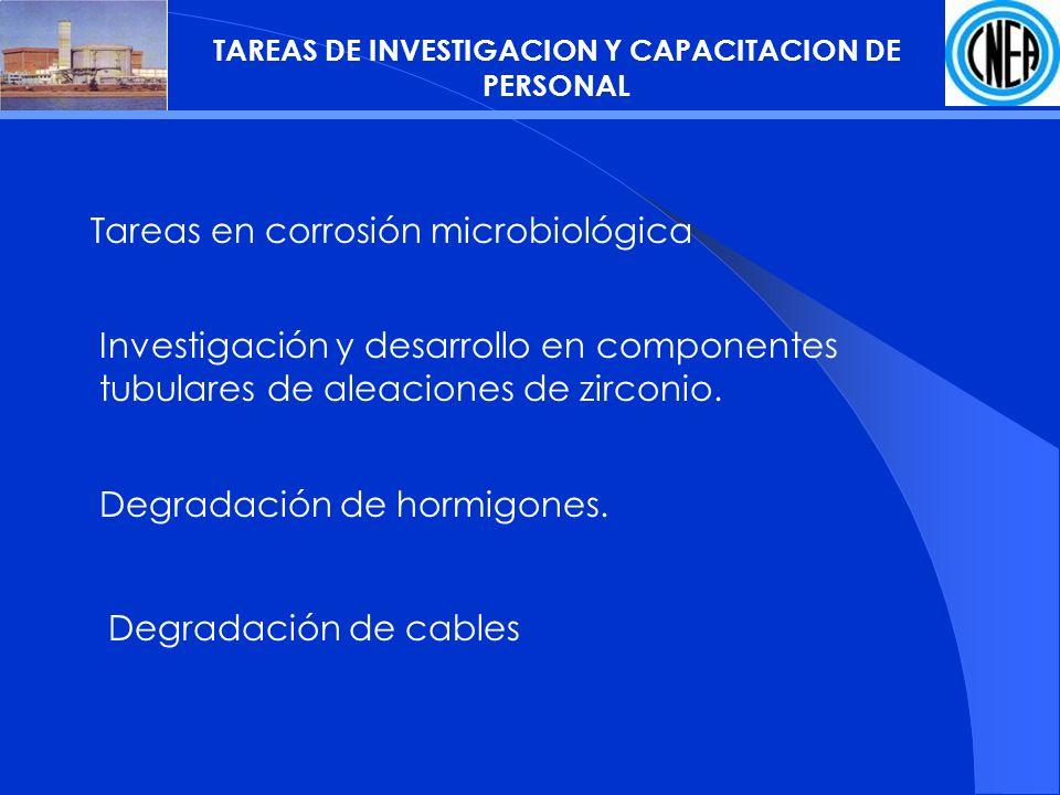 TAREAS DE INVESTIGACION Y CAPACITACION DE PERSONAL Tareas en corrosión microbiológica Investigación y desarrollo en componentes tubulares de aleaciones de zirconio.
