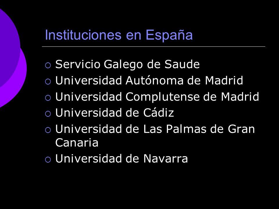 Instituciones en España Servicio Galego de Saude Universidad Autónoma de Madrid Universidad Complutense de Madrid Universidad de Cádiz Universidad de Las Palmas de Gran Canaria Universidad de Navarra