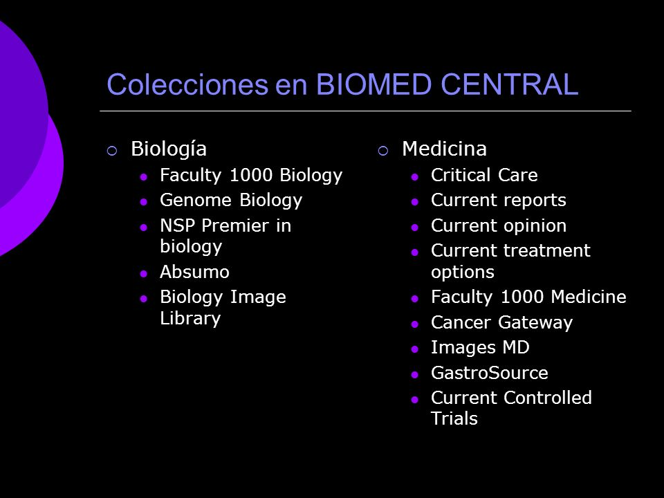 Colecciones en BIOMED CENTRAL Biología Faculty 1000 Biology Genome Biology NSP Premier in biology Absumo Biology Image Library Medicina Critical Care