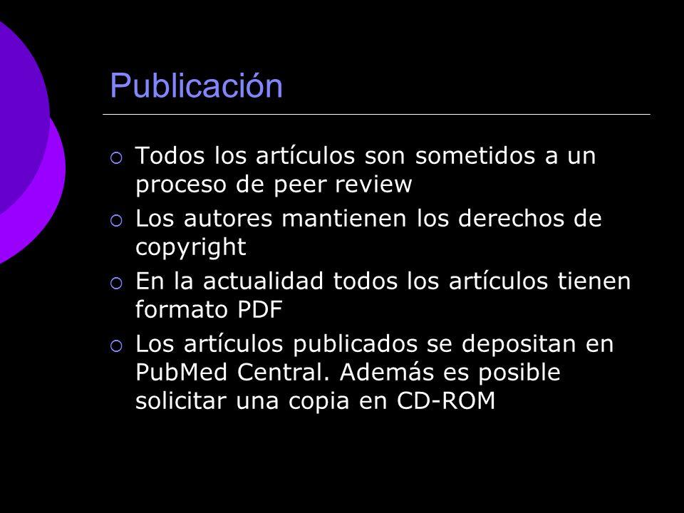 Publicación Todos los artículos son sometidos a un proceso de peer review Los autores mantienen los derechos de copyright En la actualidad todos los artículos tienen formato PDF Los artículos publicados se depositan en PubMed Central.