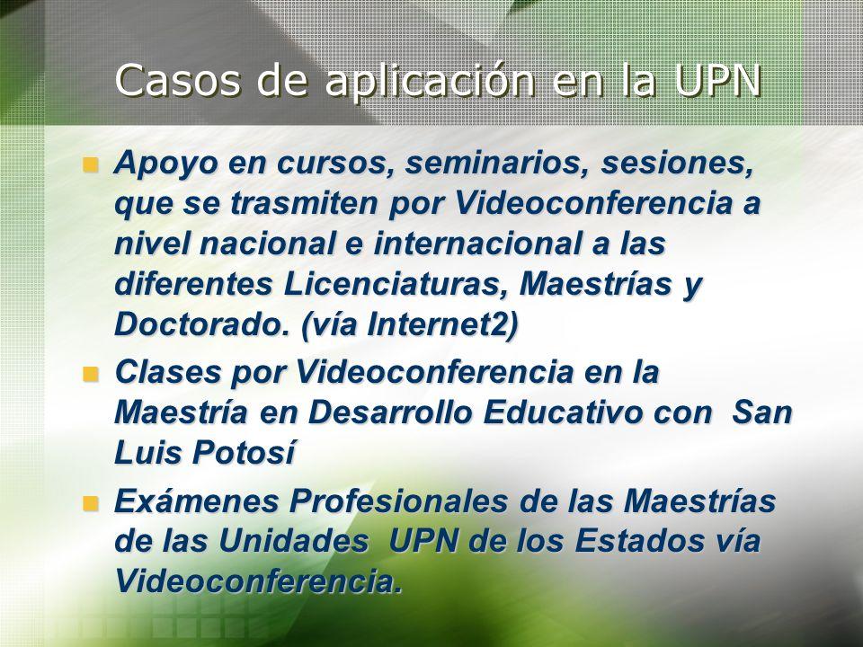 Casos de aplicación en la UPN Apoyo en cursos, seminarios, sesiones, que se trasmiten por Videoconferencia a nivel nacional e internacional a las dife