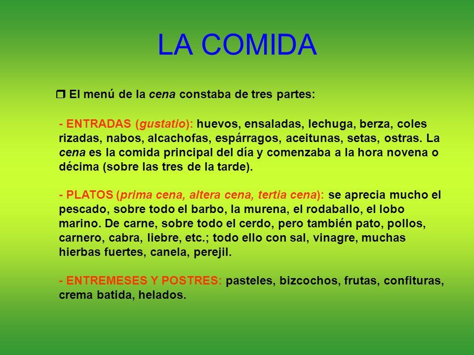 LA COMIDA - ENTRADAS (gustatio): huevos, ensaladas, lechuga, berza, coles rizadas, nabos, alcachofas, espárragos, aceitunas, setas, ostras. La cena es