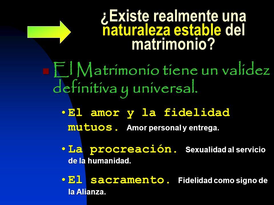 ¿Existe realmente una naturaleza estable del matrimonio? El Matrimonio tiene un validez definitiva y universal. El Matrimonio tiene un validez definit
