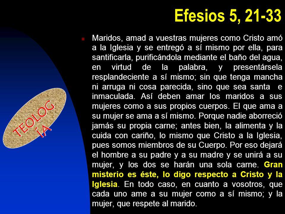 Efesios 5, 21-33 Maridos, amad a vuestras mujeres como Cristo amó a la Iglesia y se entregó a sí mismo por ella, para santificarla, purificándola medi