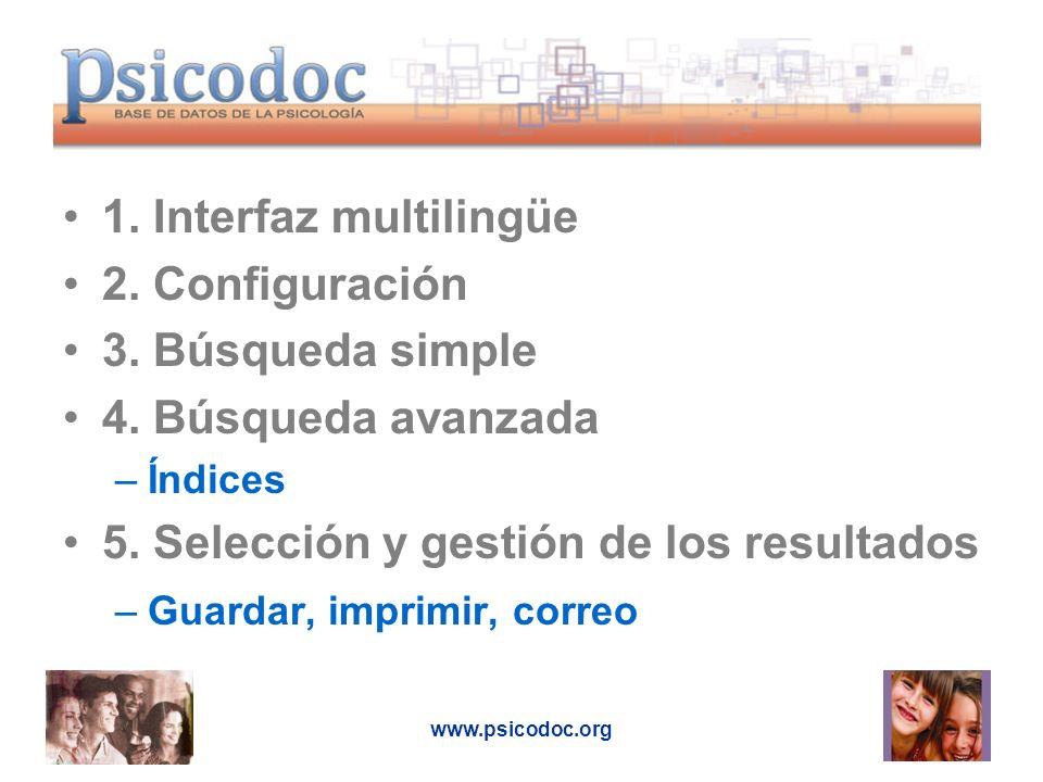 www.psicodoc.org 1. Interfaz multilingüe 2. Configuración 3. Búsqueda simple 4. Búsqueda avanzada –Índices 5. Selección y gestión de los resultados –G