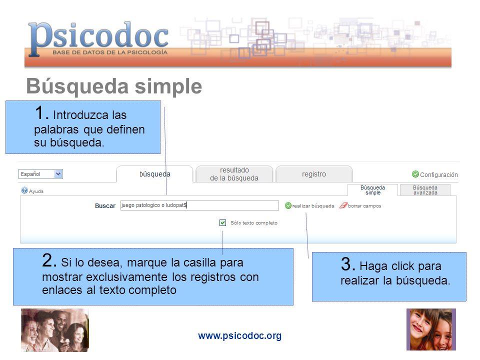 www.psicodoc.org Búsqueda simple 1. Introduzca las palabras que definen su búsqueda. 2. Si lo desea, marque la casilla para mostrar exclusivamente los