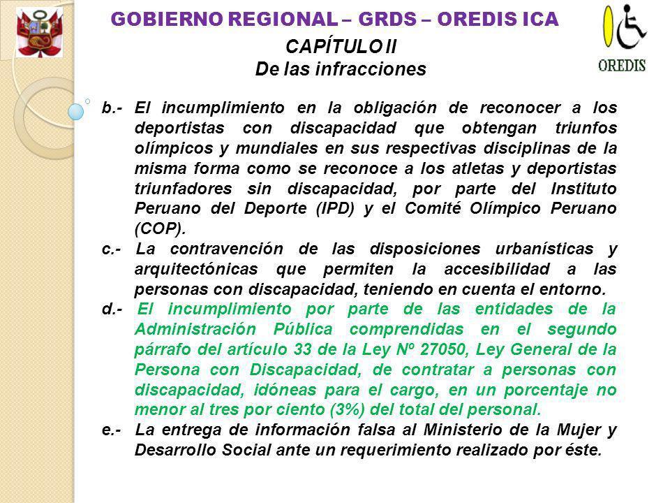 b.- El incumplimiento en la obligación de reconocer a los deportistas con discapacidad que obtengan triunfos olímpicos y mundiales en sus respectivas disciplinas de la misma forma como se reconoce a los atletas y deportistas triunfadores sin discapacidad, por parte del Instituto Peruano del Deporte (IPD) y el Comité Olímpico Peruano (COP).