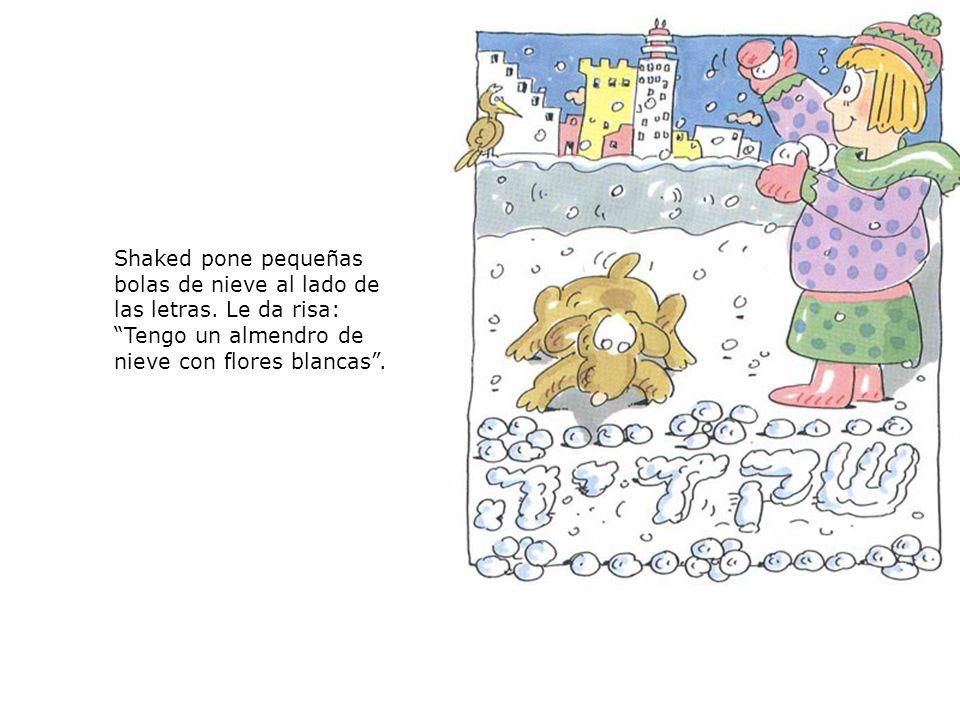 Shaked pone pequeñas bolas de nieve al lado de las letras. Le da risa: Tengo un almendro de nieve con flores blancas.