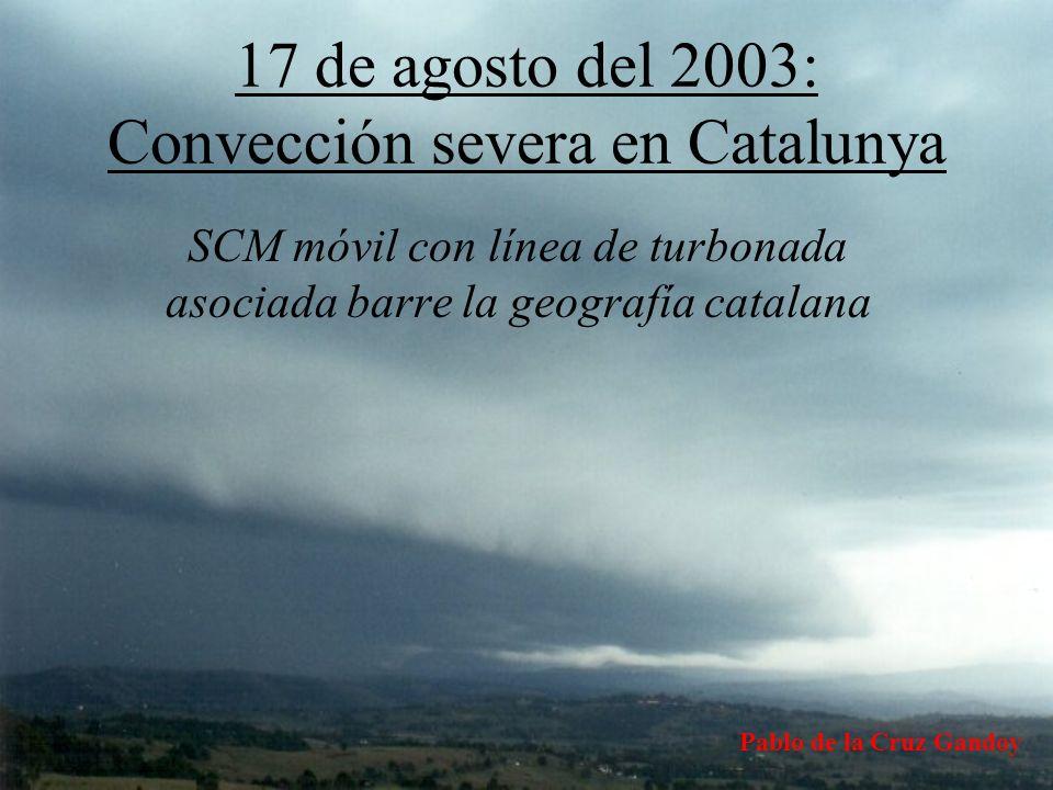 17 de agosto del 2003: Convección severa en Catalunya SCM móvil con línea de turbonada asociada barre la geografía catalana Pablo de la Cruz Gandoy