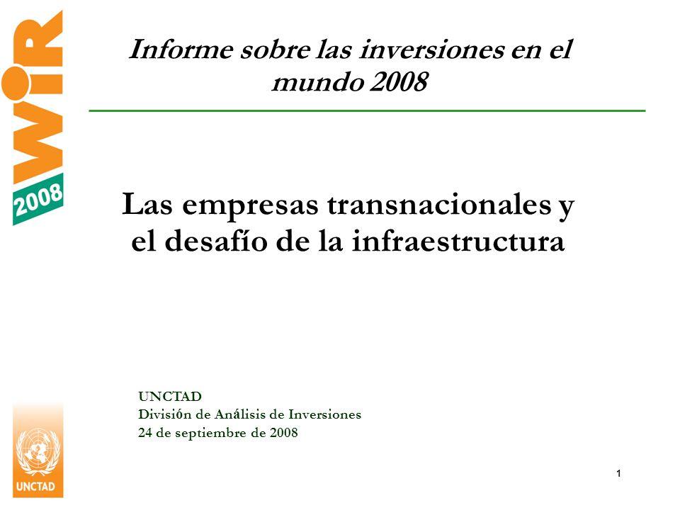 1 Informe sobre las inversiones en el mundo 2008 Las empresas transnacionales y el desafío de la infraestructura UNCTAD Divisi ó n de An á lisis de Inversiones 24 de septiembre de 2008