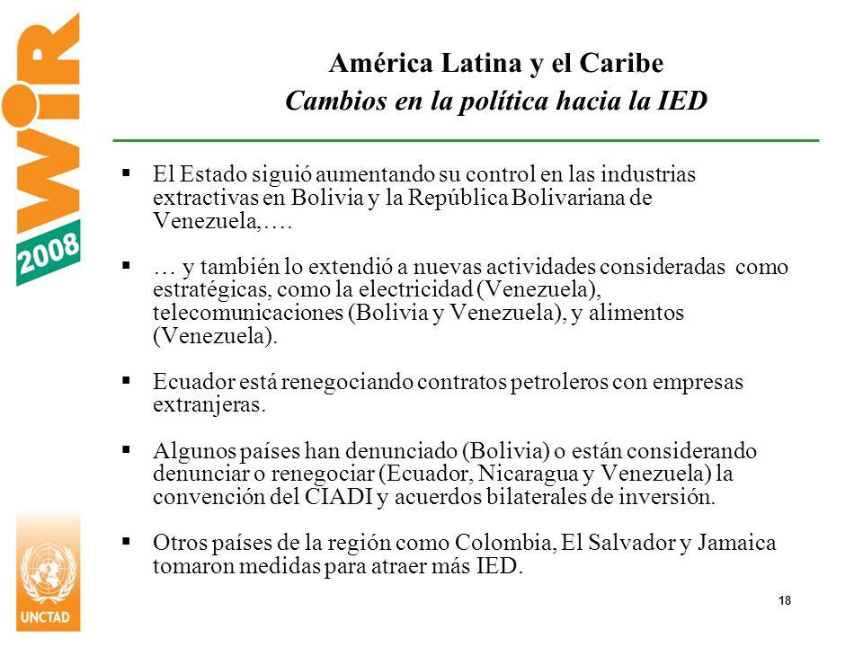 18 América Latina y el Caribe Cambios en la política hacia la IED El Estado siguió aumentando su control en las industrias extractivas en Bolivia y la República Bolivariana de Venezuela,….