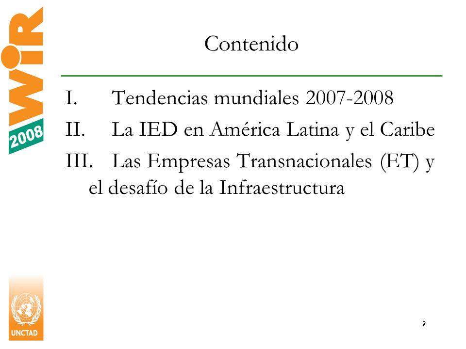 2 Contenido I.Tendencias mundiales 2007-2008 II.La IED en América Latina y el Caribe III.Las Empresas Transnacionales (ET) y el desafío de la Infraestructura