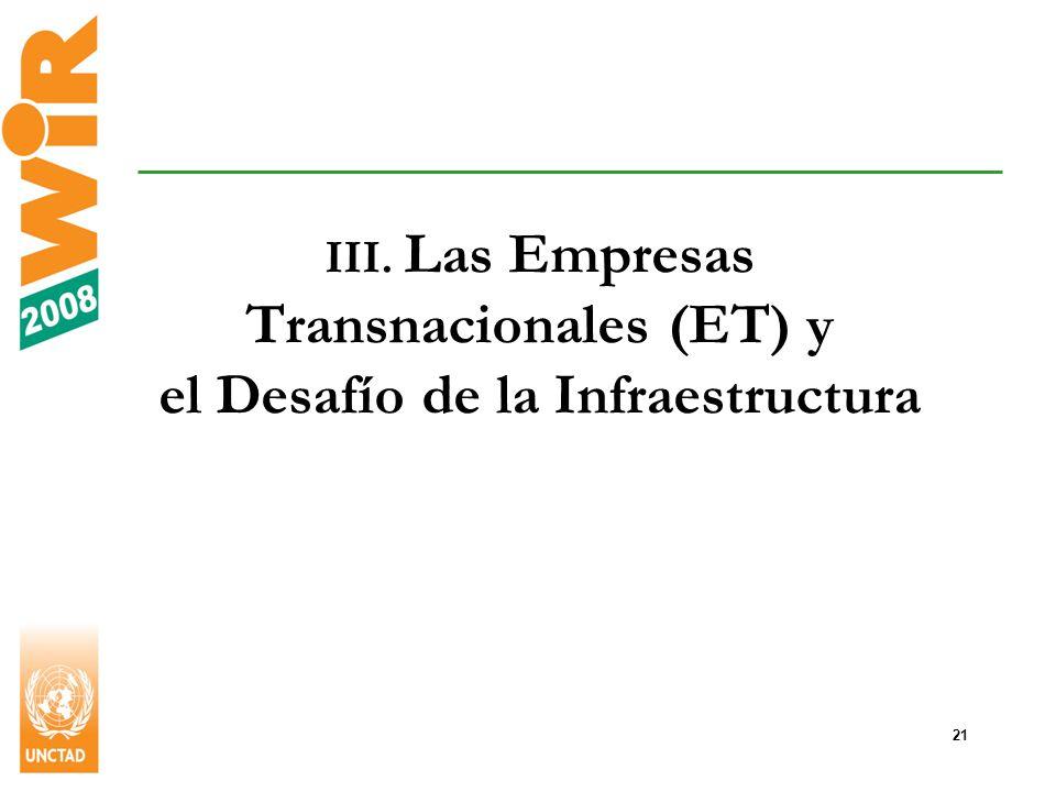 21 III. Las Empresas Transnacionales (ET) y el Desafío de la Infraestructura