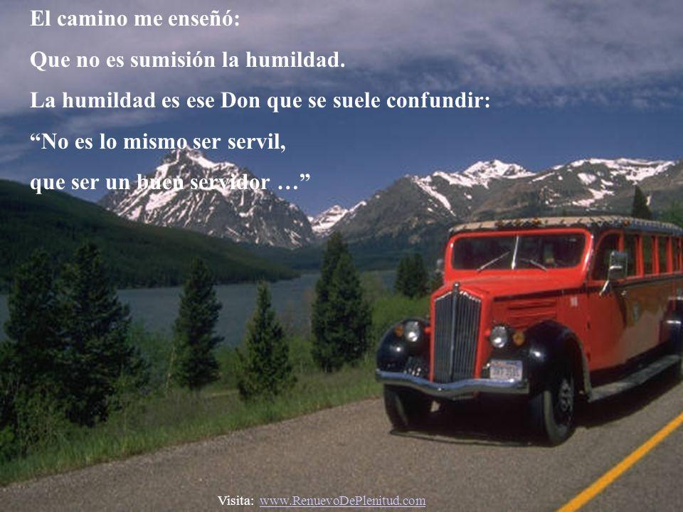 El camino me enseñó: Que no es sumisión la humildad.