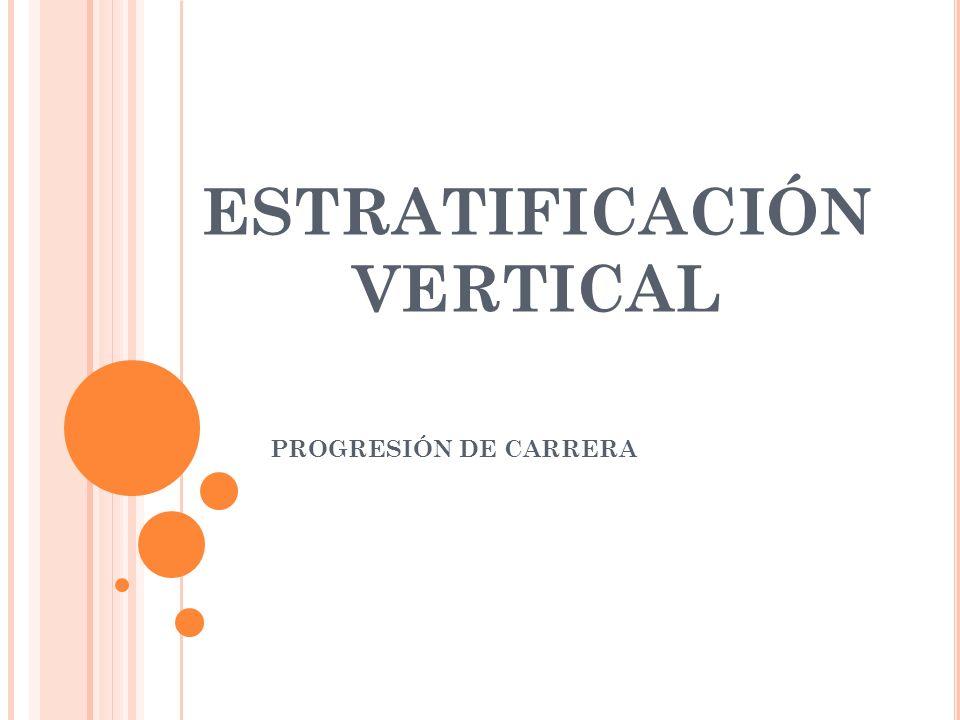ESTRATIFICACIÓN VERTICAL PROGRESIÓN DE CARRERA
