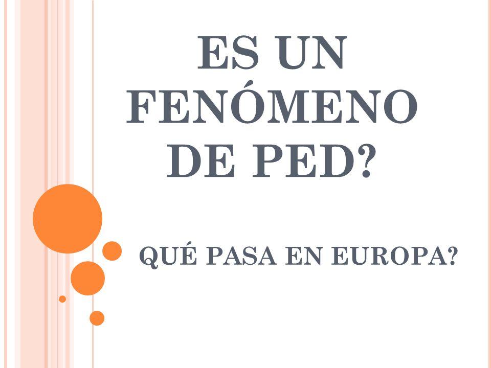 ES UN FENÓMENO DE PED? QUÉ PASA EN EUROPA?