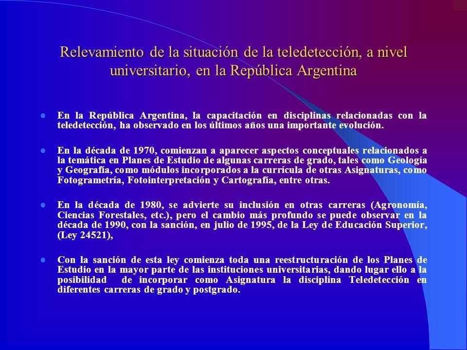 Relevamiento de la situación de la teledetección, a nivel universitario, en la República Argentina En la República Argentina, la capacitación en disci