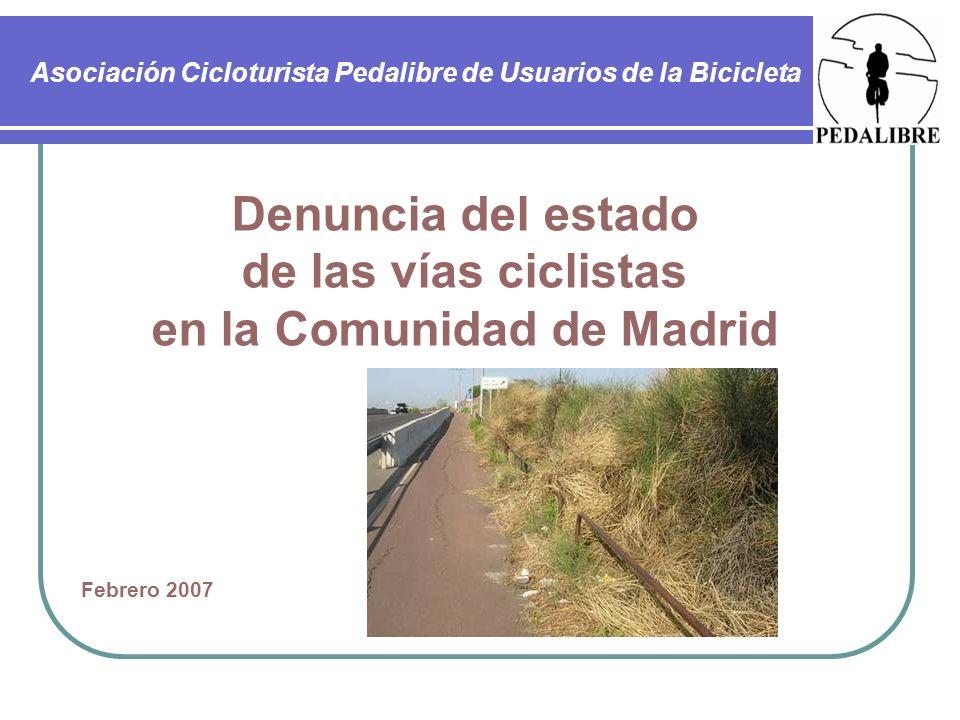Denuncia del estado de las vías ciclistas en la Comunidad de Madrid Asociación Cicloturista PEDALIBRE de Usuarios de la Bicicleta Esta es una famosa zona de viviendas marginales, en la que los vecinos campan a sus anchas, sin ningún respeto a los ciclistas, e incluso dificultando su paso.