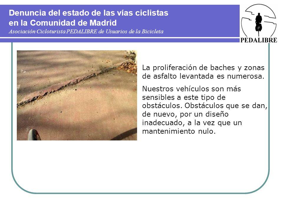 Denuncia del estado de las vías ciclistas en la Comunidad de Madrid Asociación Cicloturista PEDALIBRE de Usuarios de la Bicicleta La proliferación de baches y zonas de asfalto levantada es numerosa.