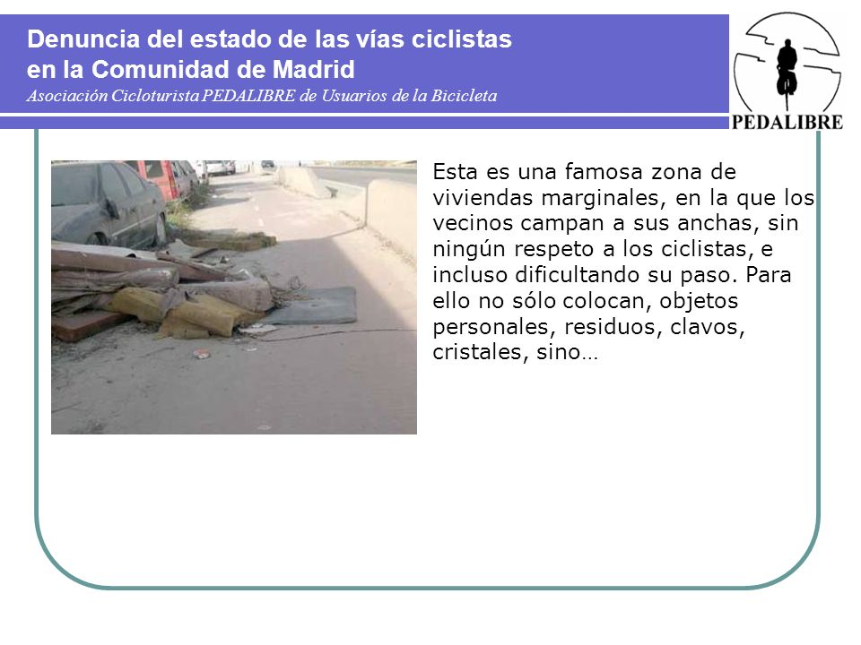 Denuncia del estado de las vías ciclistas en la Comunidad de Madrid Asociación Cicloturista PEDALIBRE de Usuarios de la Bicicleta Esta es una famosa z