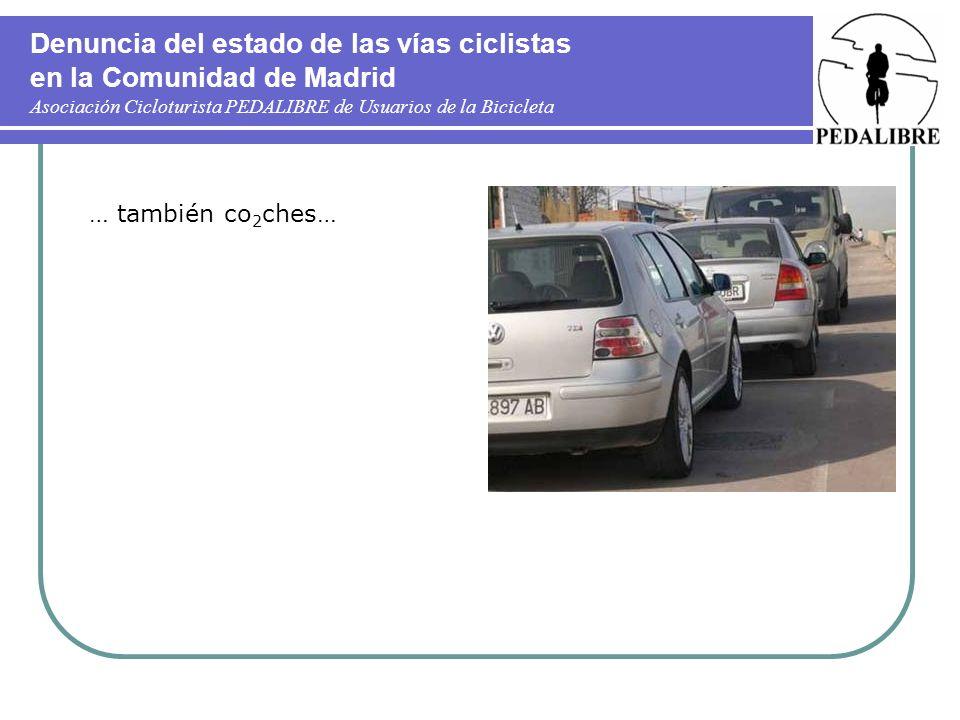 Denuncia del estado de las vías ciclistas en la Comunidad de Madrid Asociación Cicloturista PEDALIBRE de Usuarios de la Bicicleta … también co 2 ches…
