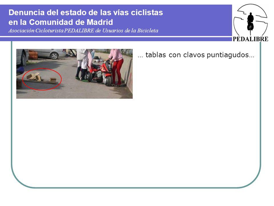 Denuncia del estado de las vías ciclistas en la Comunidad de Madrid Asociación Cicloturista PEDALIBRE de Usuarios de la Bicicleta … tablas con clavos