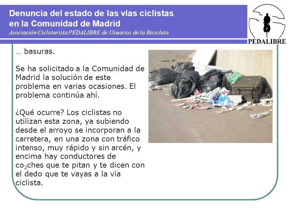 Denuncia del estado de las vías ciclistas en la Comunidad de Madrid Asociación Cicloturista PEDALIBRE de Usuarios de la Bicicleta … basuras. Se ha sol