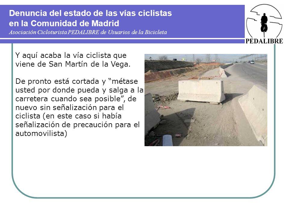 Denuncia del estado de las vías ciclistas en la Comunidad de Madrid Asociación Cicloturista PEDALIBRE de Usuarios de la Bicicleta Y aquí acaba la vía