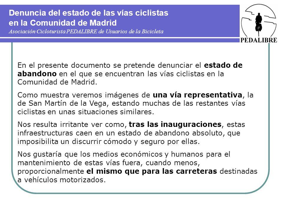 Denuncia del estado de las vías ciclistas en la Comunidad de Madrid Asociación Cicloturista PEDALIBRE de Usuarios de la Bicicleta En el presente documento se pretende denunciar el estado de abandono en el que se encuentran las vías ciclistas en la Comunidad de Madrid.