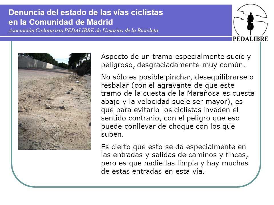 Denuncia del estado de las vías ciclistas en la Comunidad de Madrid Asociación Cicloturista PEDALIBRE de Usuarios de la Bicicleta Aspecto de un tramo