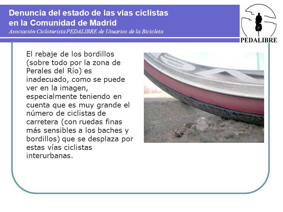 Denuncia del estado de las vías ciclistas en la Comunidad de Madrid Asociación Cicloturista PEDALIBRE de Usuarios de la Bicicleta El rebaje de los bor