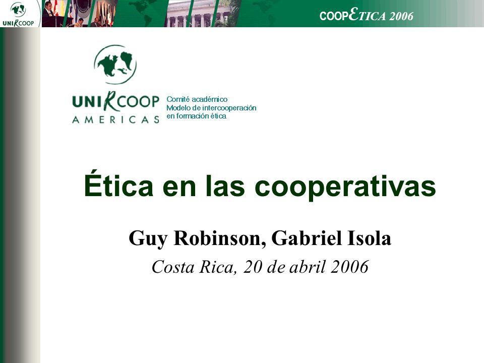 COOP E TICA 2006 Ética en las cooperativas Guy Robinson, Gabriel Isola Costa Rica, 20 de abril 2006