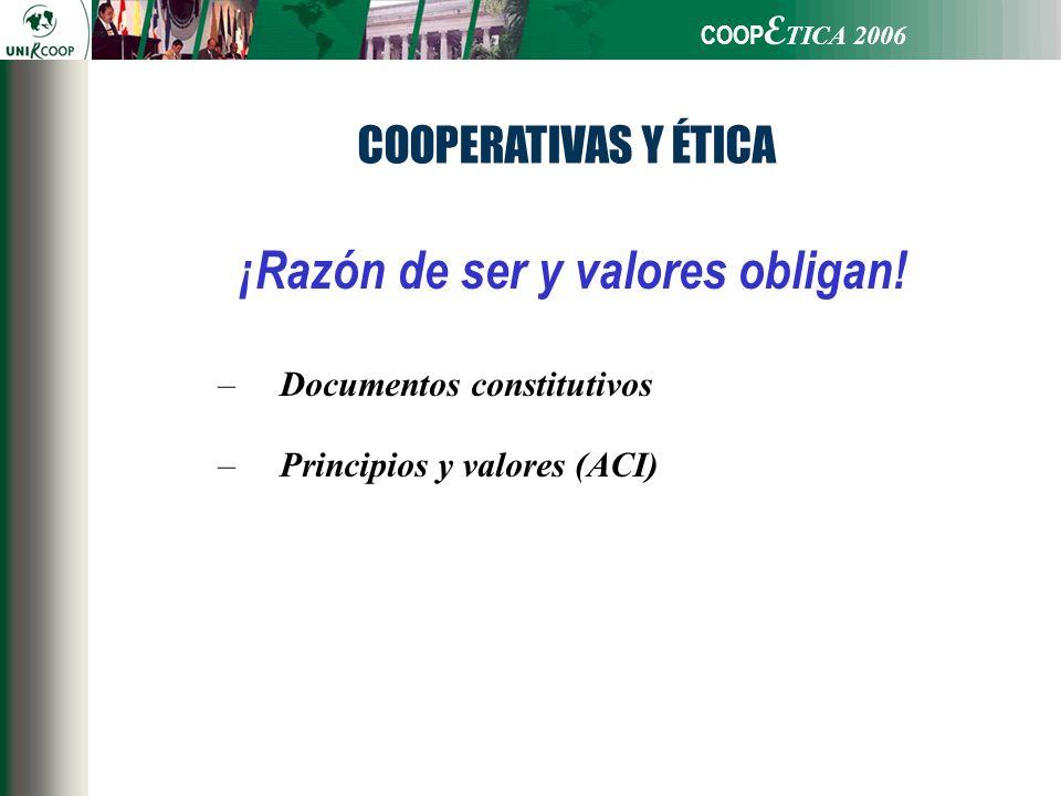 –Documentos constitutivos –Principios y valores (ACI) ¡Razón de ser y valores obligan! COOPERATIVAS Y ÉTICA