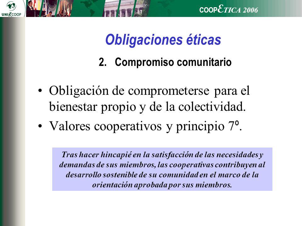 COOP E TICA 2006 2.Compromiso comunitario Obligación de comprometerse para el bienestar propio y de la colectividad. Valores cooperativos y principio