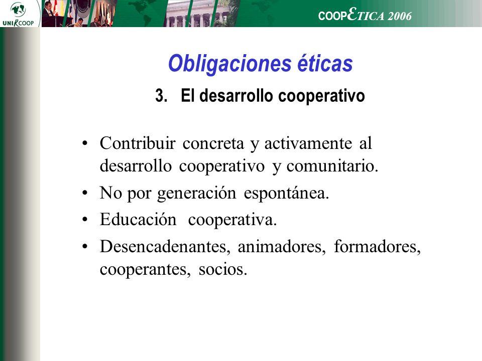 COOP E TICA 2006 3.El desarrollo cooperativo Contribuir concreta y activamente al desarrollo cooperativo y comunitario.
