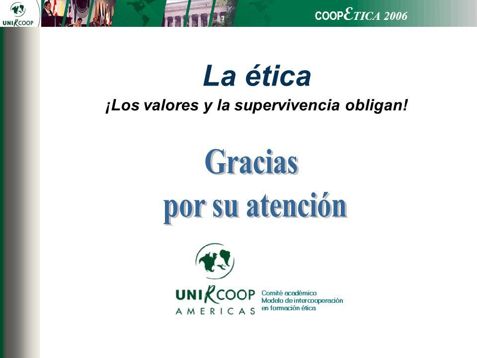 COOP E TICA 2006 La ética ¡Los valores y la supervivencia obligan!