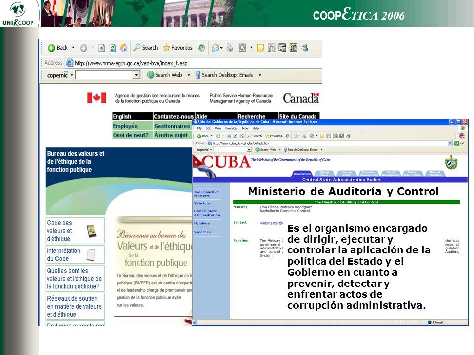 COOP E TICA 2006 Ministerio de Auditoría y Control Es el organismo encargado de dirigir, ejecutar y controlar la aplicación de la política del Estado y el Gobierno en cuanto a prevenir, detectar y enfrentar actos de corrupción administrativa.