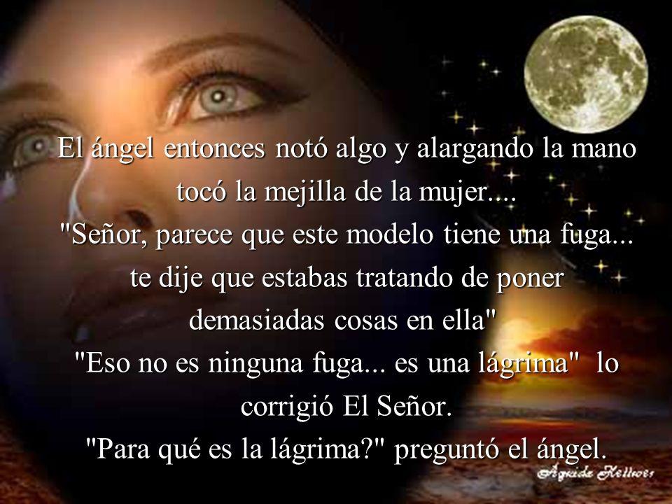 El ángel entonces notó algo y alargando la mano tocó la mejilla de la mujer....
