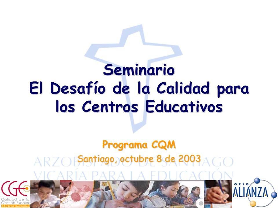 1 Seminario El Desafío de la Calidad para los Centros Educativos Programa CQM Santiago, octubre 8 de 2003