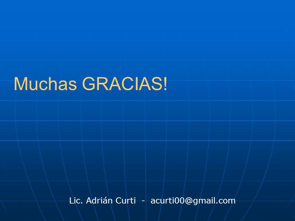 Muchas GRACIAS! Lic. Adrián Curti - acurti00@gmail.com