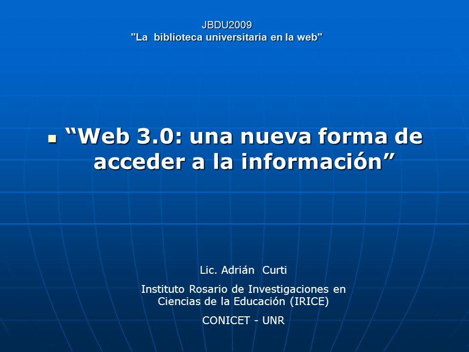 JBDU2009 La biblioteca universitaria en la web WEB 3.0 INTELIGENCIA ARTIFICIAL TIM BERNERS-LEE REDES NEURONALES ONTOLOGÍAS WÓLFRAM | ALPHA BUSCADORES SEMANTICOS 3ª GENERACION DE LA WEB WEB SEMANTICA COMPRENSIÓN – ENTENDIMIENTO - RAZONAMIENTO LENGUAJE NATURAL BING W3C MINERÍA DE DATOS CONCEPTOS Y ASOCIACIONES RDF