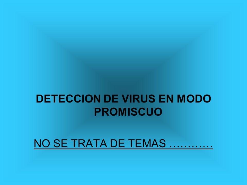 DETECCION DE VIRUS EN MODO PROMISCUO NO SE TRATA DE TEMAS …………