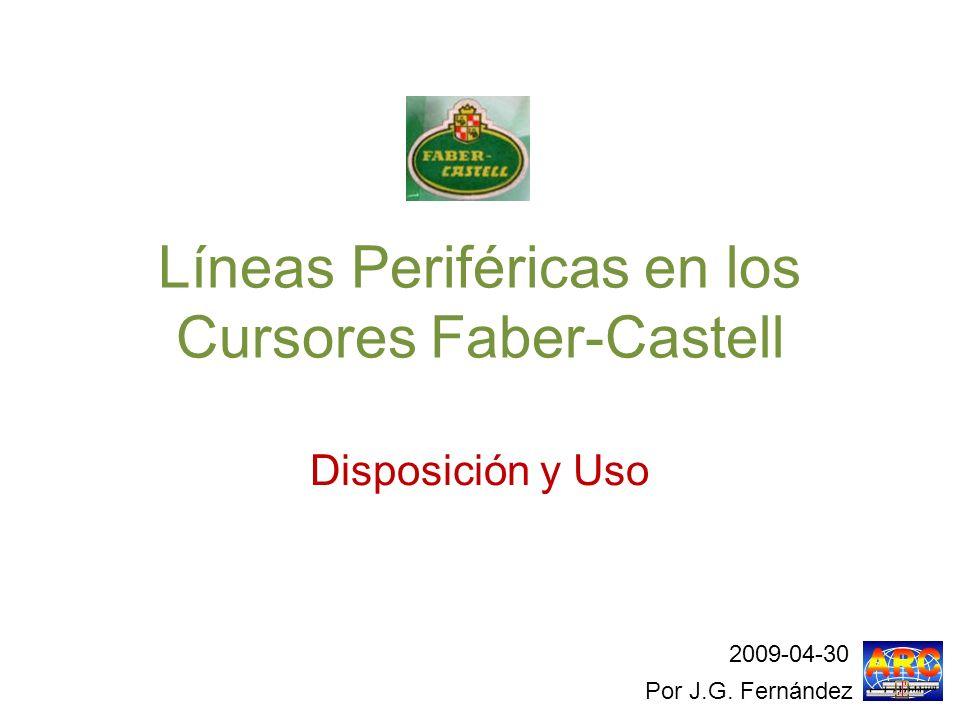 Líneas Periféricas en los Cursores Faber-Castell Disposición y Uso Por J.G. Fernández 2009-04-30