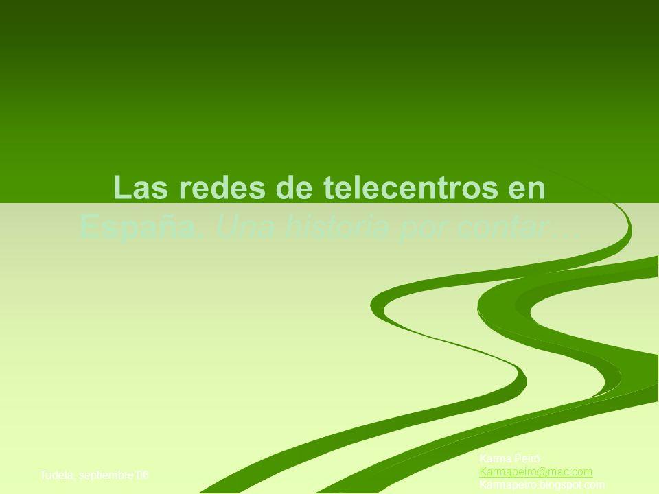 Tudela, septiembre de 2006 Las Redes de Telecentros en España Son los ejes que introducen los proyectos tecnológicos en materia de Sociedad de la Información.