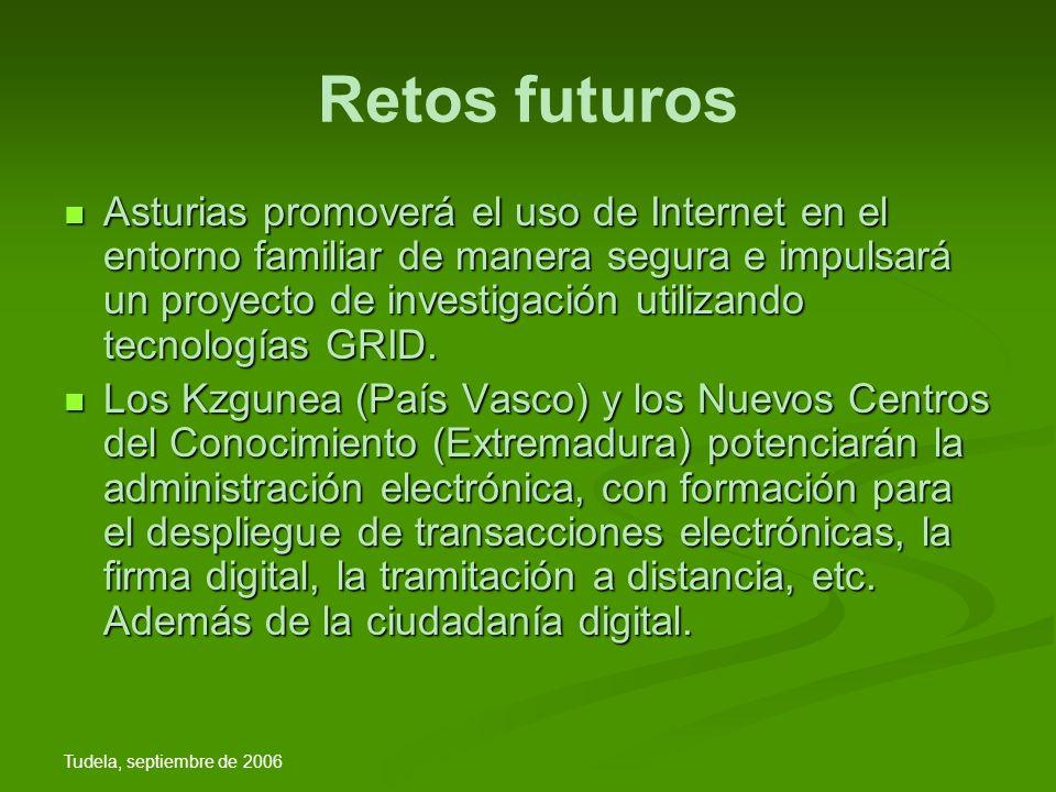 Tudela, septiembre de 2006 Retos futuros Asturias promoverá el uso de Internet en el entorno familiar de manera segura e impulsará un proyecto de investigación utilizando tecnologías GRID.