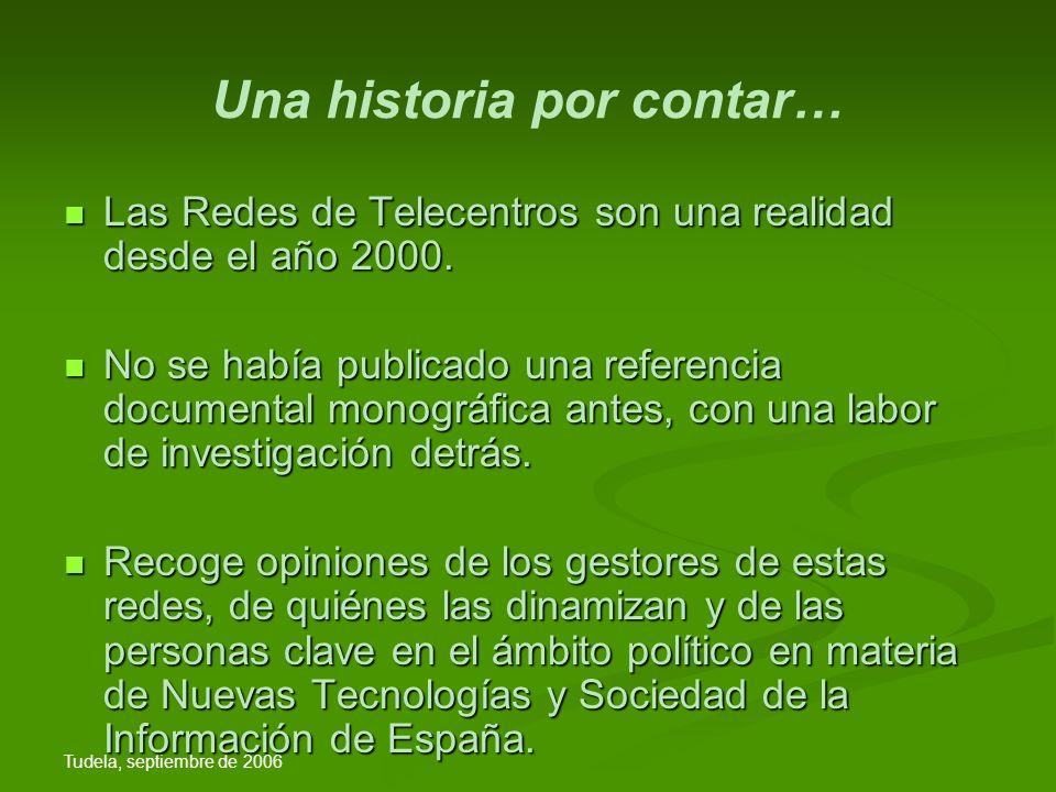 Tudela, septiembre de 2006 Evolución de los telecentros 4.500 telecentros en toda España repartidos en más de 17 redes (en 2007, unos 5.000).