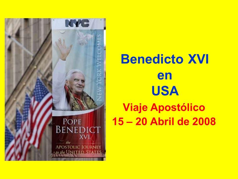 Benedicto XVI en USA Viaje Apostólico 15 – 20 Abril de 2008