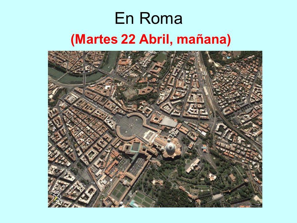 En Roma (Martes 22 Abril, mañana)