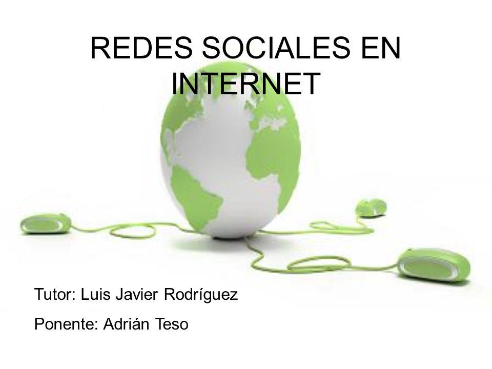 REDES SOCIALES EN INTERNET Tutor: Luis Javier Rodríguez Ponente: Adrián Teso